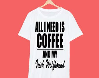 All I Need Is Coffee And My Irish Wolfhound T Shirt