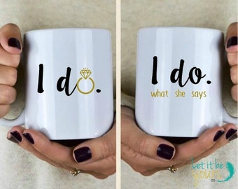 I Do, I Do What She Says - Wedding Mugs - Mr and Mrs Mugs - Couples Gift - Gifts For Newlyweds - Bridal Shower Gift - Wedding Gift -