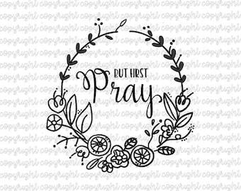 But first pray - floral wreath design - svg - cut file - silhouette - cameo - cricut