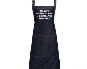 Fun Denim Cooking / BBQ Bib Apron, My Wife Dresses to Kill, and Cooks the same way, Unisex