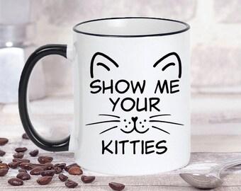 Show Me Your Kitties Mug, Kitty Coffee Mug, Cat Lover Gifts, Animal Coffee Mug, Funny Mug, Funny Gift