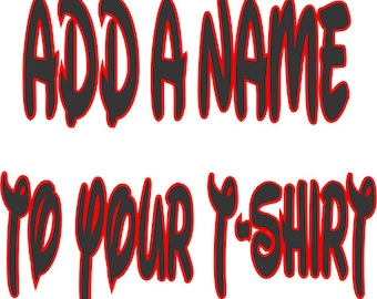 Add A Name To Your T-Shirt... Custom Fee..!