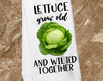 Lettuce grow old and wilted together/kitchen towel/lettuce/cute kitchen towel/fun kitchen towel/bridal shower gift/valentine's day gift