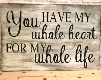 You have my whole heart, for my whole life sign, master bedroom decor, anniversary gift, wedding gift, wedding decor, home decor, wood sign
