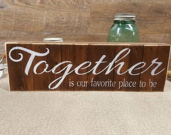 """Together Is Our Favorite Place To Be, 5.5""""x18"""", Rustic Sign"""