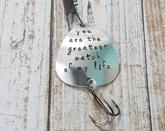 You are the greatest catch of my life hand stamped Fishing hook fishing lure