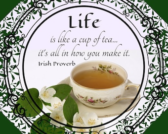 Irish Proverb Digital Art Print| Life is like a cup of tea, it's all in how you make it. Ireland. Irish Wisdom