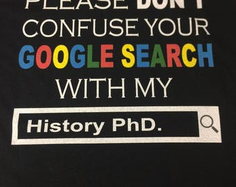 Please don't confuse your google search with my PhD Shirt