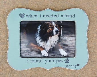 When I need a hand I found your paw Personalized Dog picture Frame memorial loss Pet Frame Gift for Pet Lover Gift Custom cat dog Pet Frame