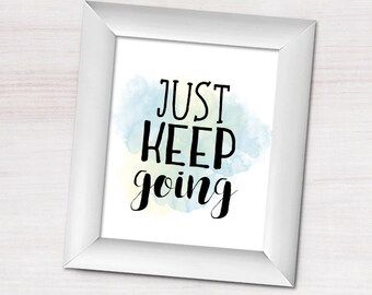 Just Keep Going 8x10 Digital Printable Poster Motivational Quote Inspirational Saying You Can Do It Keep On Going Inspiration Motivate Type