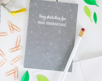 Tiny Sketches For Huge Imaginations Notebook - Child's Blank Notebook - Kid's Sketchbook - A6 Pocket Book – Doodle Journal – Drawing Jotter