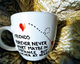 Friends forever never apart maybe in distance but never in heart friendship mug long-distance custom mug gift