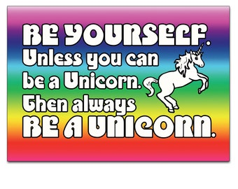 Be Yourself. Unless You Can Be A Unicorn. Then Always Be A Unicorn - Blank Greeting Card A5