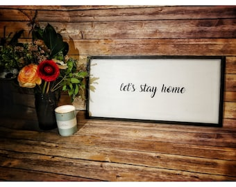 Lets Stay Home Wooden Sign