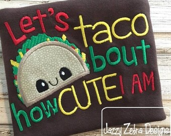 Let's taco bout how cute I am saying embroidery appliqué design - taco appliqué design - baby appliqué design
