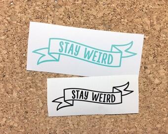 Stay Weird Decal - Vinyl Decal, Laptop Decal, Car Sticker