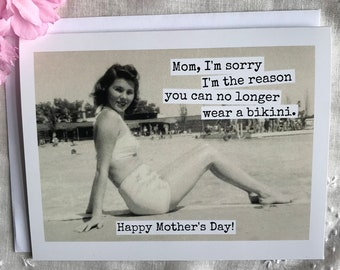 Funny Mother's Day Card. Card For Mum. Vintage Mom. Mom, I'm Sorry I'm The Reason You Can No Longer Wear A Bikini. Card For Mom. Card #356