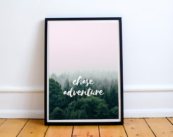 Chase Adventure Digital Print / Inspirational, Motivational, Quote, Wall Decor