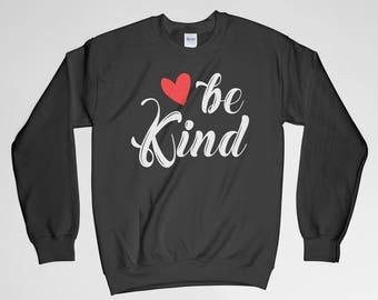 Be Kind, Be Kind Sweatshirt, Kind Shirt, Kindness Shirt, Long Sleeve, Sweatshirt, Gift For Her, For Her, Gift For Mom, Gift For Him, For Him