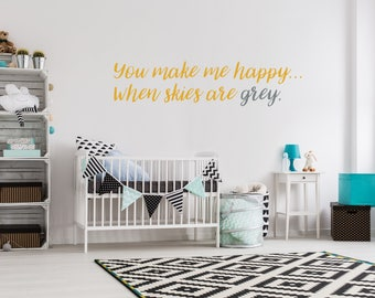 Nursery Wall Decal - Baby Room Wall Decal / You Make Me Happy When Skies Are Grey / Modern Decor / Nursery Quotes / Twinkle Twinkle