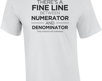 There's A Fine Line Between Numerator And Denominator - Funny Math Shirt