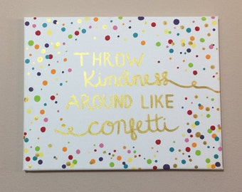 Throw Kindness Around Like Confetti - Hand Painted Canvas 11 x 14