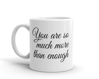 You are so much more than enough Mug