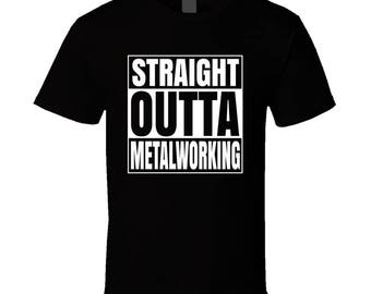 Straight Outta Metalworking T-shirt