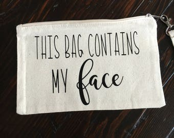 This bag contains my face bag- Cosmetic bag- Quote cosmetic bag- Make up bag- Personalized bag