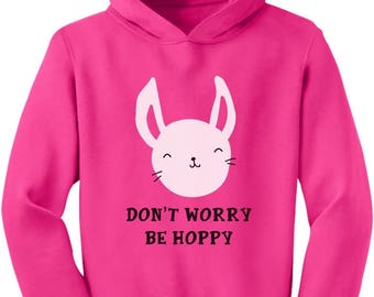 Don't Worry Be Hoppy Cute Easter Gift Toddler Hoodie
