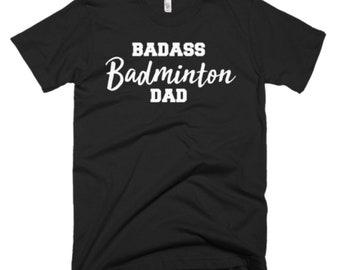 Badminton Shirt - Badminton Dad Gifts - Dad T Shirt - Fathers Day Gift - Badass Badminton Dad Tee