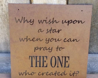 Why Wish Upon A Star When You Can Pray To THE ONE Who Created It - Metal Sign