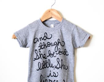 And though She be but little, She is Fierce. Shakespeare Quote Kids Shirt. READY TO SHIP