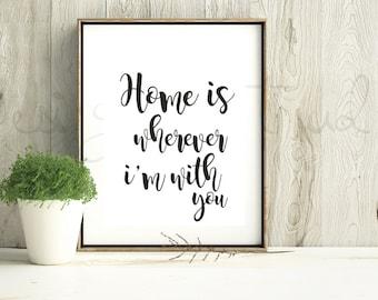 Home Is Wherever I'm With You Print, Home Decor Print, Digital Print, Living Room Print, Housewarming Gift