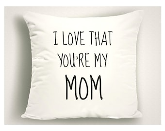 I Love That You're My Mom Throw Pillow, Mothers Day Gifts, Gifts for Mom, Throw Pillows with Sayings