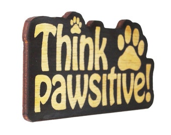 Think Pawsitive.  Inspirational Quotes, Life Quotes