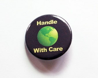 Earth pin, Handle with care, Pinback buttons, Lapel Pin, Nature Lover button, taking care of the planet, Loves nature, climate change (7330)