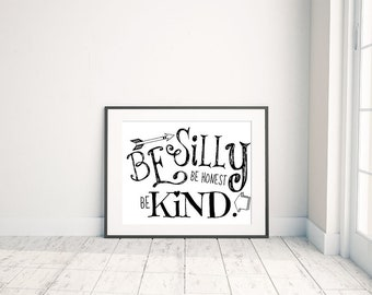 Be Silly Be Honest Be Kind - Digital Download Quote / Artwork / Typography Wall Art / Gallery Wall / Baby Nursery / Girls Room