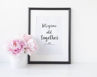 Let's Grow Old Together Wall Art, Couples Bedroom Wall Decor, 8x10 Print Quote For Bedroom, Newlywed Gift For Couple Quotes