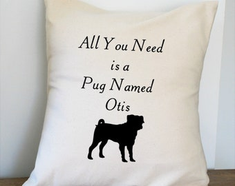 All You Need is a Pug Personalized Pillow Cover 18x18 Inch Made to Order