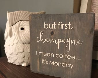 "Home Office Decor ""but first, champagne I mean coffee... It's Monday"" Rustic Wooden Block Sign, Wood Sign, Rustic Sign, Desk Decor"
