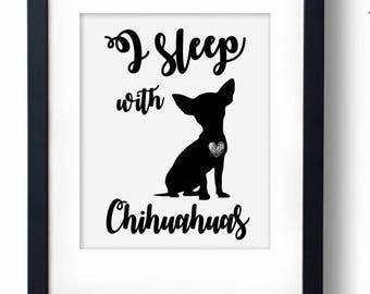 Printable chihuahua Dog art, print, I sleep with chihuahua wall decor, gift