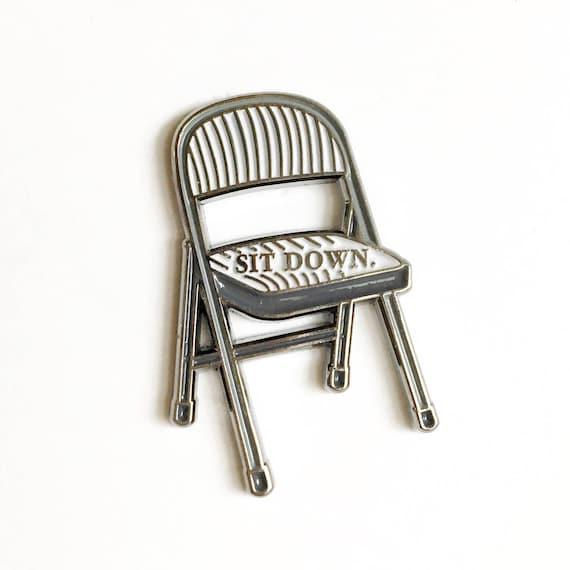 NEW ** Sit Down Be Humble Folding Chair Homage Enamel / Lapel Pin