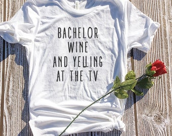 Bachelor Wine and Yelling at the TV, The Bachelor Show Shirt, Bachelor and Wine, Bachelor and Chill, Cute Bachelor Show,Wine Decor,Cute Wine