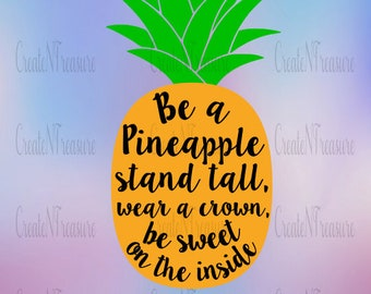 Be a Pineapple. Pineapple SVG, DXF. Cutting files for Silhouette cameo and Cricut design space. Pineapple saying stand tall, wear a crown.