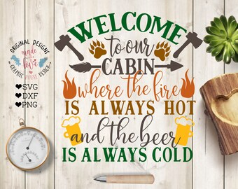 Welcome to our Cabin SVG, Welcome to Our Cabin where the fire is hot and the beer is cold Cut File in SVG, dxf, png, cabin svg,  printable