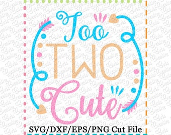 EXCLUSIVE Too Two Cute SVG Cutting File, birthday cut file, birthday svg, two cutting file, two svg, second birthday svg, 2nd birthday