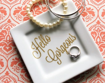 Hello Gorgeous, jewelry plate, ring dish, ring holder, jewelry holder, gift for her, bridal party gift, for the bride,bridal shower,birthday