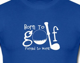 Born To Golf Forced To Work funny shirt