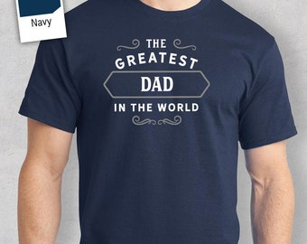Greatest Dad in the World, Dad tee, Dad Gift, Dad Tshirt, Dad T shirt, Birthday Gift, Present, Fathers Day, Dad to be